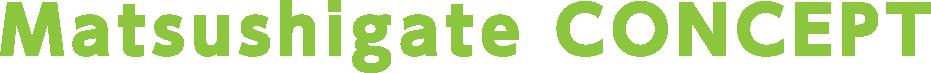 Matsushigate CONCEPT